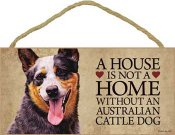 Australian cattledog skylt A house is not a home - Great