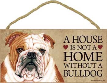 Engelsk bulldogg skylt A house is not a home - Great