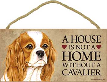 Cavalier king charles spaniel skylt A house is not a home - Great