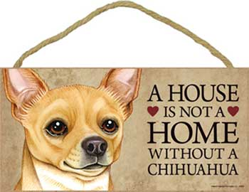 Chihuahua skylt A house is not a home - Great