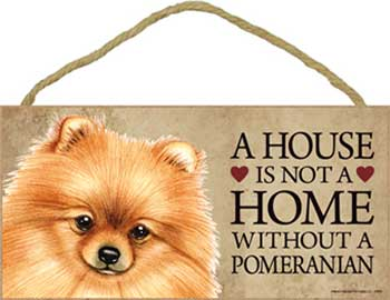 Pomeranian skylt A house is not a home - Great